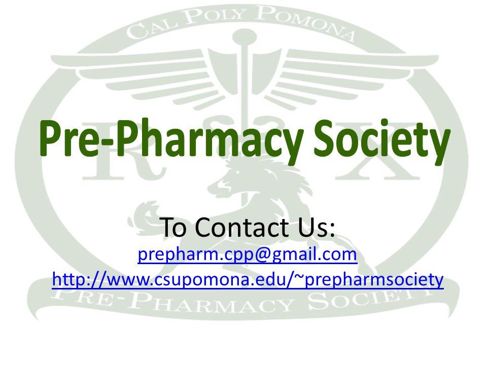 To Contact Us: prepharm.cpp@gmail.com prepharm.cpp@gmail.com http://www.csupomona.edu/~prepharmsociety