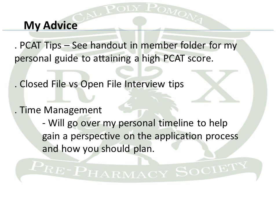 My Advice. PCAT Tips – See handout in member folder for my personal guide to attaining a high PCAT score.. Closed File vs Open File Interview tips. Ti
