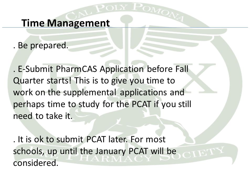 Time Management.Be prepared.. E-Submit PharmCAS Application before Fall Quarter starts.