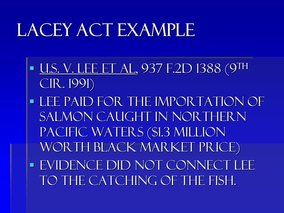 Lacey act example  U.s. v. lee et al, 937 f.2d 1388 (9 th Cir.