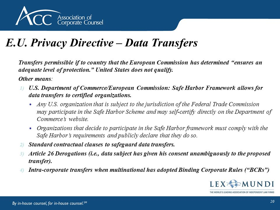 """E.U. Privacy Directive – Data Transfers Transfers permissible if to country that the European Commission has determined """"ensures an adequate level of"""