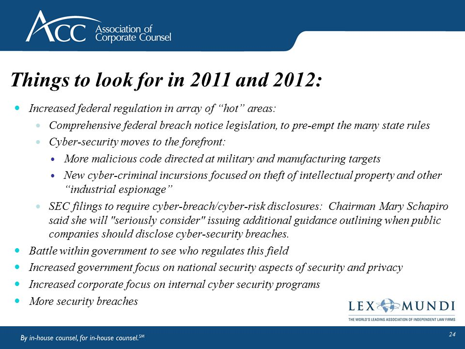 """Things to look for in 2011 and 2012: Increased federal regulation in array of """"hot"""" areas: Comprehensive federal breach notice legislation, to pre-emp"""