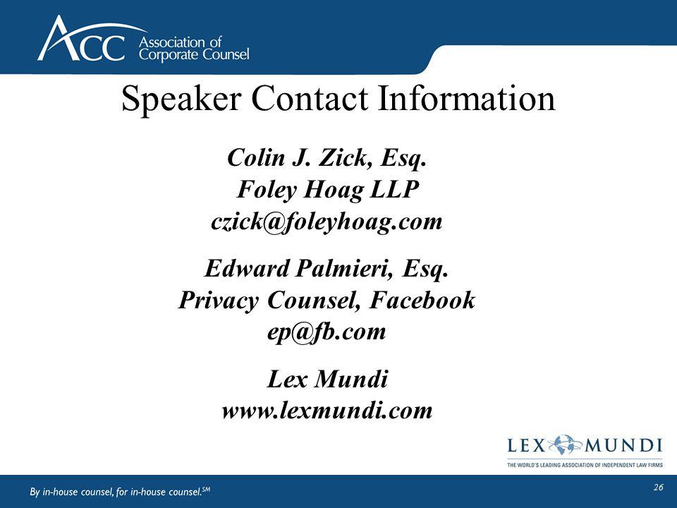 Speaker Contact Information Colin J. Zick, Esq. Foley Hoag LLP czick@foleyhoag.com Edward Palmieri, Esq. Privacy Counsel, Facebook ep@fb.com Lex Mundi