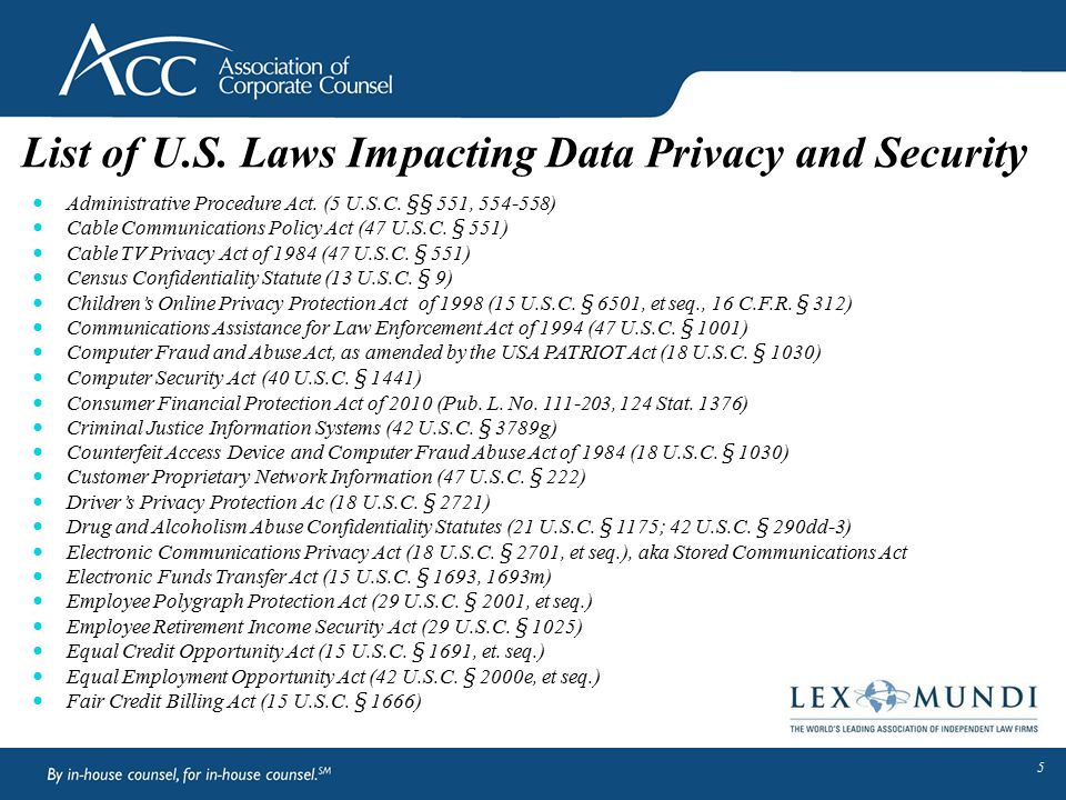 List of U.S. Laws Impacting Data Privacy and Securit y Administrative Procedure Act. (5 U.S.C. §§ 551, 554-558) Cable Communications Policy Act (47 U.