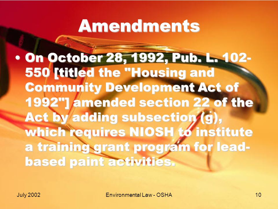 July 2002Environmental Law - OSHA10 Amendments On October 28, 1992, Pub.