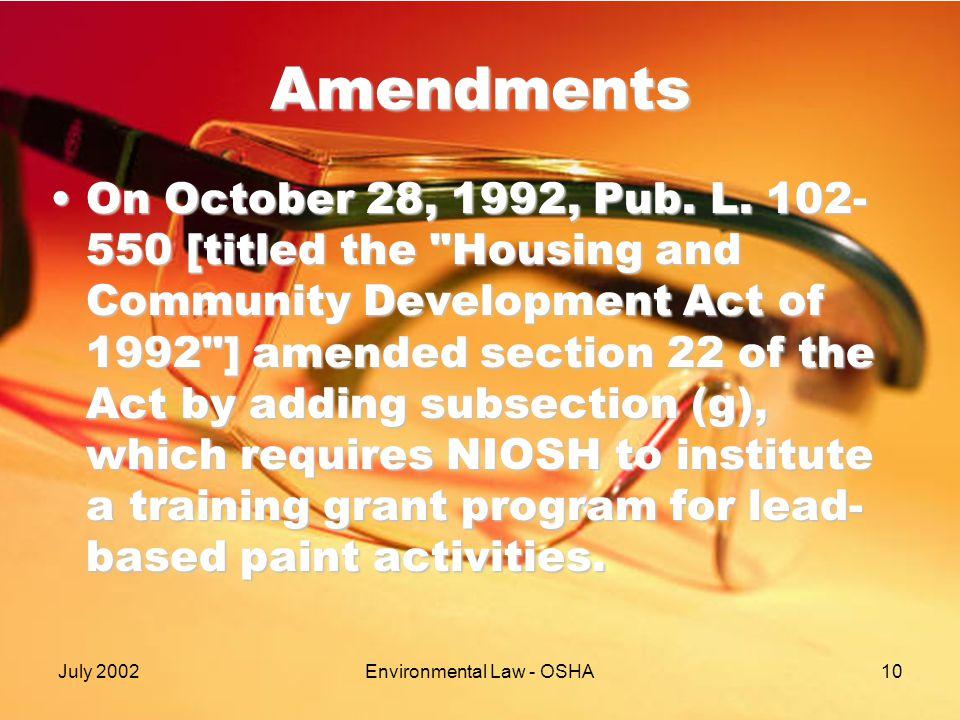 July 2002Environmental Law - OSHA10 Amendments On October 28, 1992, Pub. L. 102- 550 [titled the