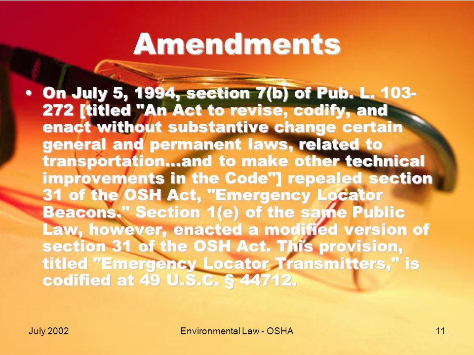 July 2002Environmental Law - OSHA11 Amendments On July 5, 1994, section 7(b) of Pub. L. 103- 272 [titled