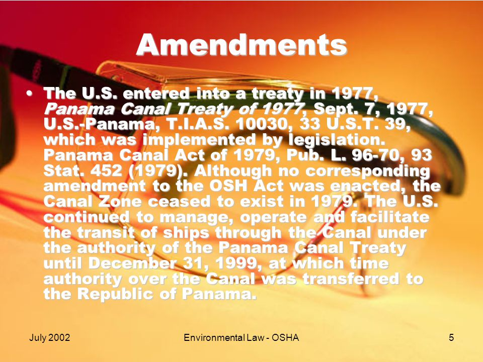 July 2002Environmental Law - OSHA5 Amendments The U.S. entered into a treaty in 1977, Panama Canal Treaty of 1977, Sept. 7, 1977, U.S.-Panama, T.I.A.S