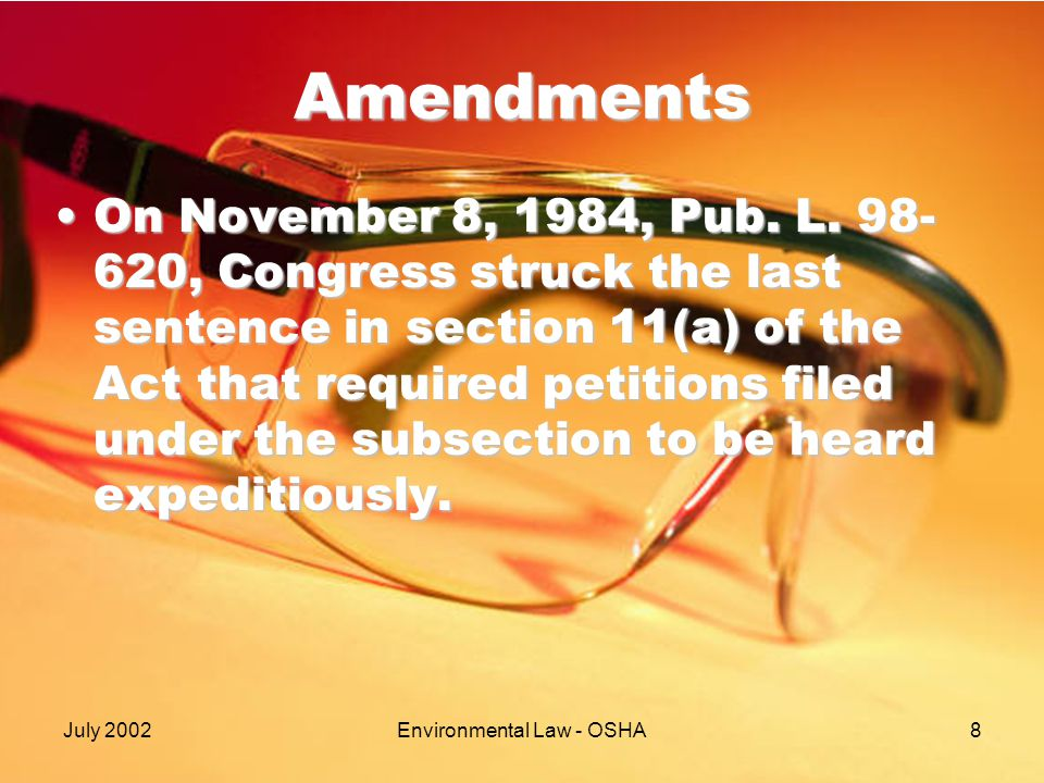 July 2002Environmental Law - OSHA8 Amendments On November 8, 1984, Pub.