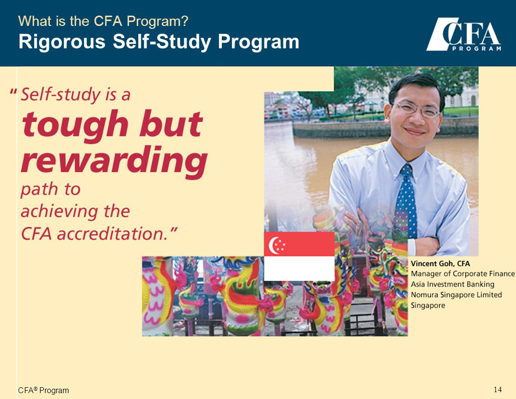 CFA ® Program 14 What is the CFA Program Rigorous Self-Study Program