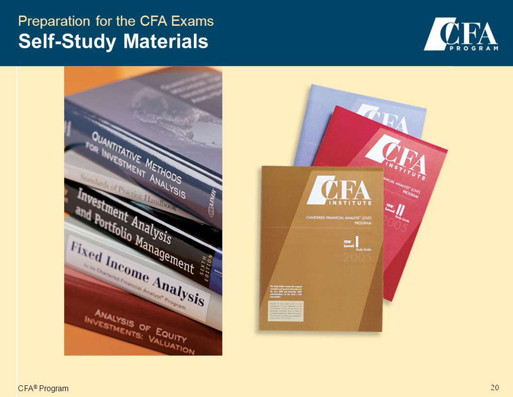 CFA ® Program 20 Preparation for the CFA Exams Self-Study Materials