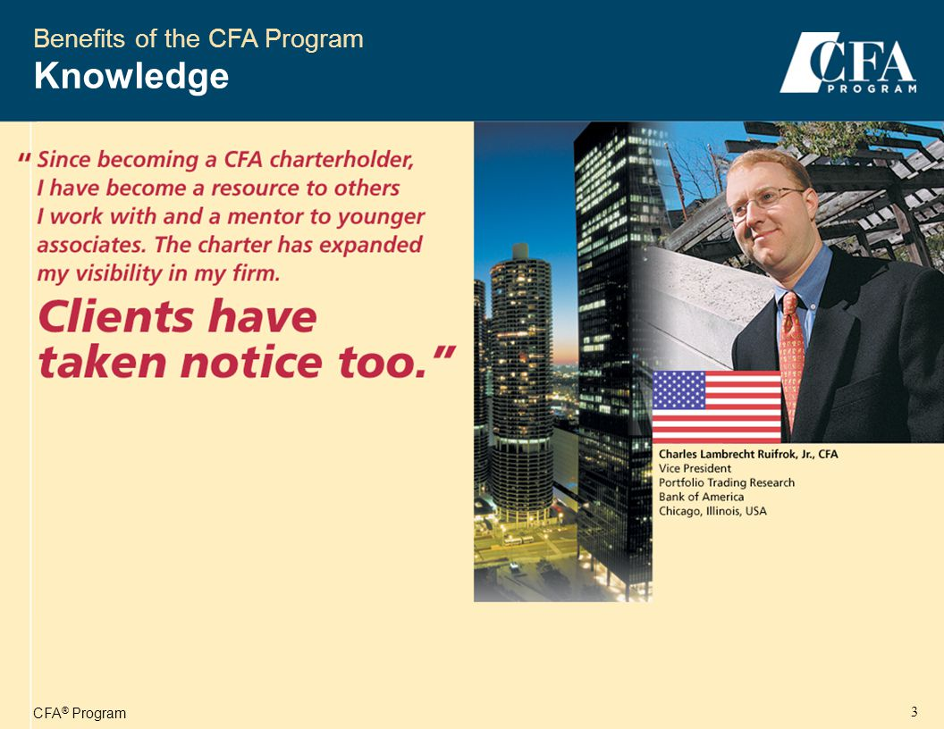 CFA ® Program 3 Benefits of the CFA Program Knowledge