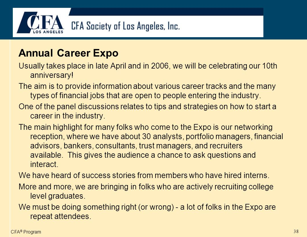 CFA ® Program 38 Annual Career Expo Usually takes place in late April and in 2006, we will be celebrating our 10th anniversary.