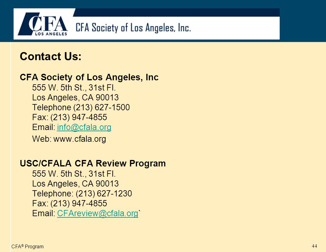 CFA ® Program 44 Contact Us: CFA Society of Los Angeles, Inc 555 W.