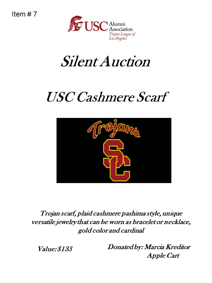 Silent Auction USC Women s Athletics Scarf USC Women s Athletics scarf Depicts all sports played by USC Women Athletes 100% silk Designed by Gayle Garner Roski Donated by: Ellen Burson Value: $60 Item # 8