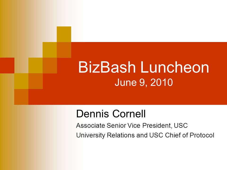 BizBash Luncheon June 9, 2010 Dennis Cornell Associate Senior Vice President, USC University Relations and USC Chief of Protocol