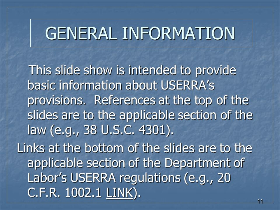 11 GENERAL INFORMATION This slide show is intended to provide basic information about USERRA's provisions.