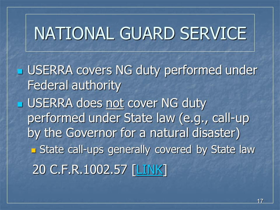 17 NATIONAL GUARD SERVICE USERRA covers NG duty performed under Federal authority USERRA covers NG duty performed under Federal authority USERRA does