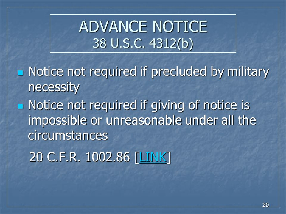 20 ADVANCE NOTICE 38 U.S.C. 4312(b) Notice not required if precluded by military necessity Notice not required if precluded by military necessity Noti