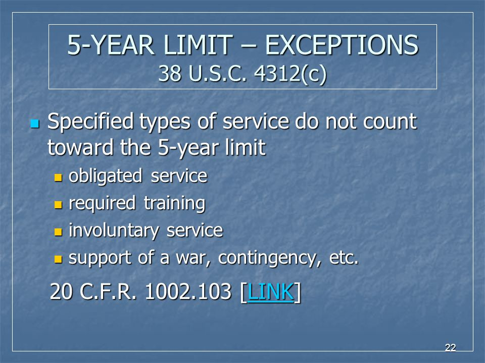 22 5-YEAR LIMIT – EXCEPTIONS 38 U.S.C. 4312(c) Specified types of service do not count toward the 5-year limit Specified types of service do not count