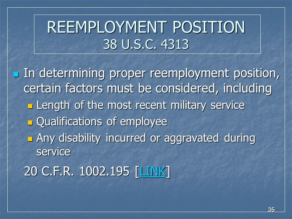 35 REEMPLOYMENT POSITION 38 U.S.C. 4313 In determining proper reemployment position, certain factors must be considered, including In determining prop
