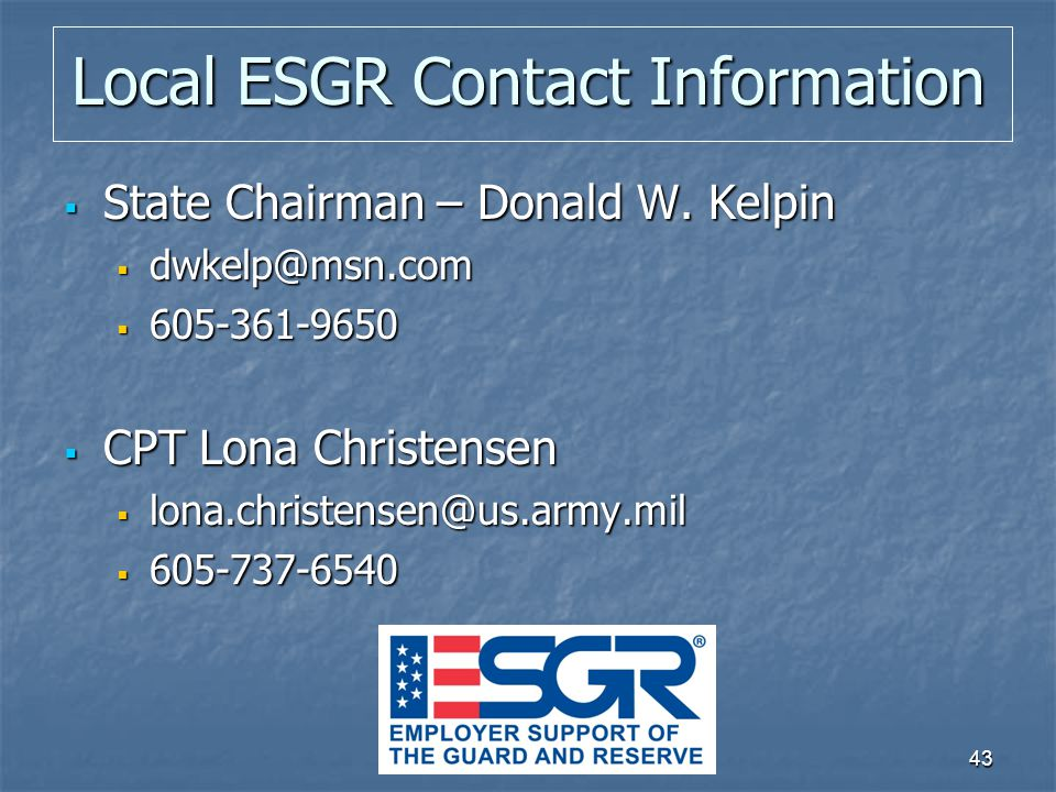 43 Local ESGR Contact Information  State Chairman – Donald W.