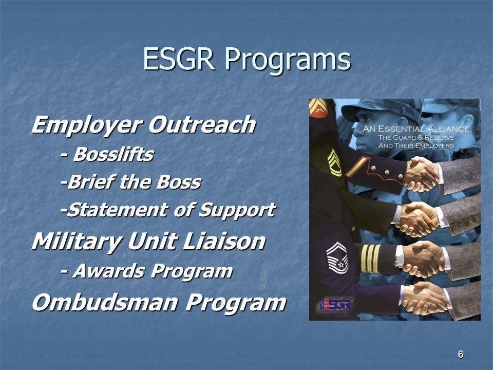 6 ESGR Programs Employer Outreach - Bosslifts - Bosslifts -Brief the Boss -Brief the Boss -Statement of Support -Statement of Support Military Unit Liaison - Awards Program - Awards Program Ombudsman Program