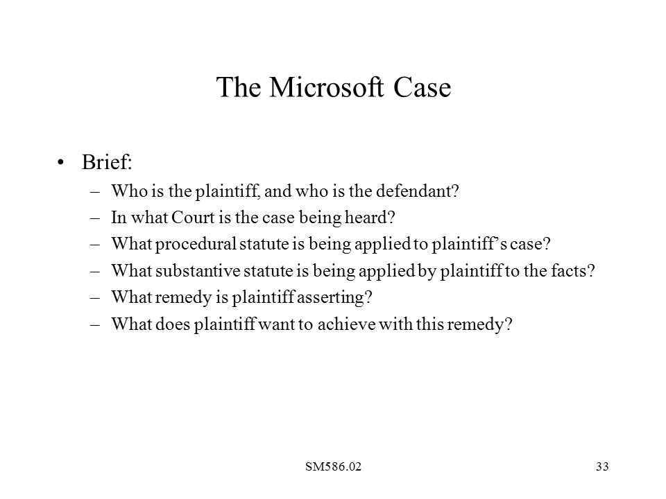 SM586.0233 The Microsoft Case Brief: –Who is the plaintiff, and who is the defendant.