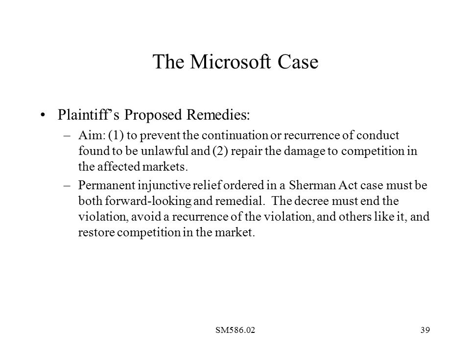 SM586.0239 The Microsoft Case Plaintiff's Proposed Remedies: –Aim: (1) to prevent the continuation or recurrence of conduct found to be unlawful and (