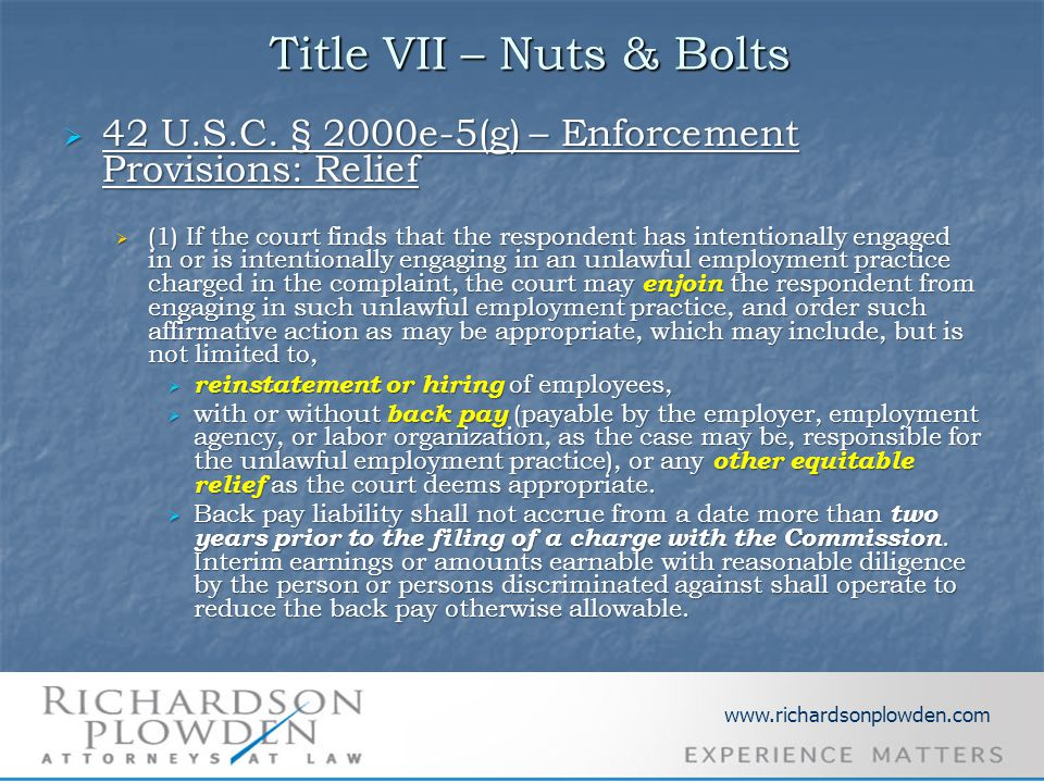Title VII – Nuts & Bolts Title VII – Nuts & Bolts  42 U.S.C. § 2000e-5(g) – Enforcement Provisions: Relief  (1) If the court finds that the responde