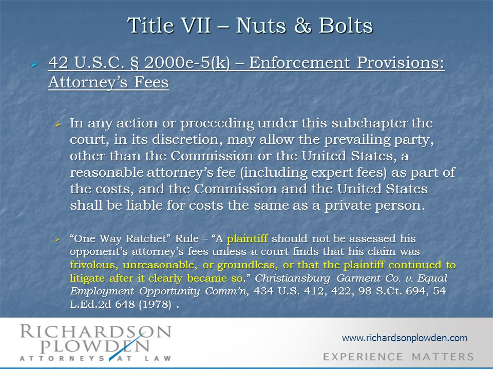 Title VII – Nuts & Bolts Title VII – Nuts & Bolts  42 U.S.C. § 2000e-5(k) – Enforcement Provisions: Attorney's Fees  In any action or proceeding und