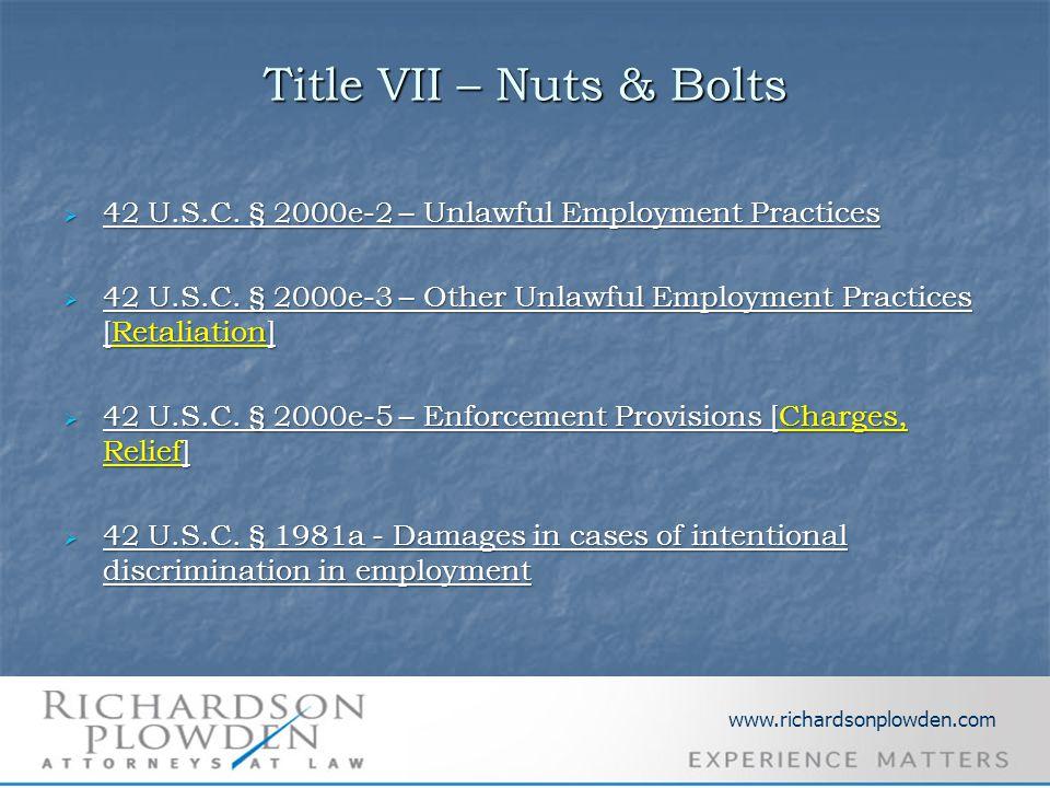 Title VII – Nuts & Bolts  42 U.S.C. § 2000e-2 – Unlawful Employment Practices  42 U.S.C. § 2000e-3 – Other Unlawful Employment Practices [Retaliatio