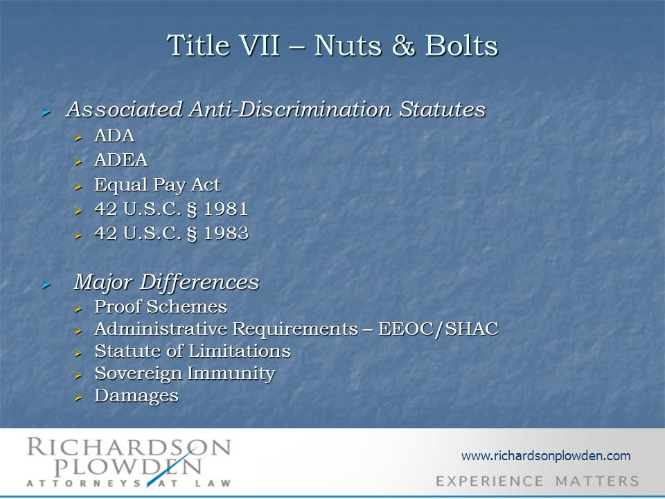 Title VII – Nuts & Bolts  Associated Anti-Discrimination Statutes  ADA  ADEA  Equal Pay Act  42 U.S.C. § 1981  42 U.S.C. § 1983  Major Differen