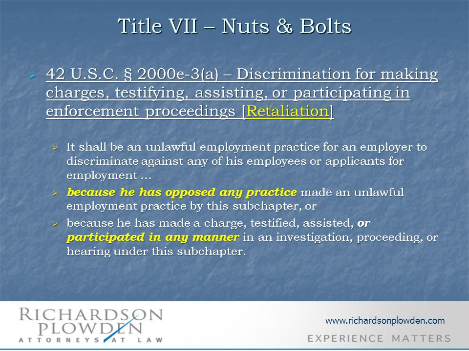 Title VII – Nuts & Bolts  42 U.S.C. § 2000e-3(a) – Discrimination for making charges, testifying, assisting, or participating in enforcement proceedi