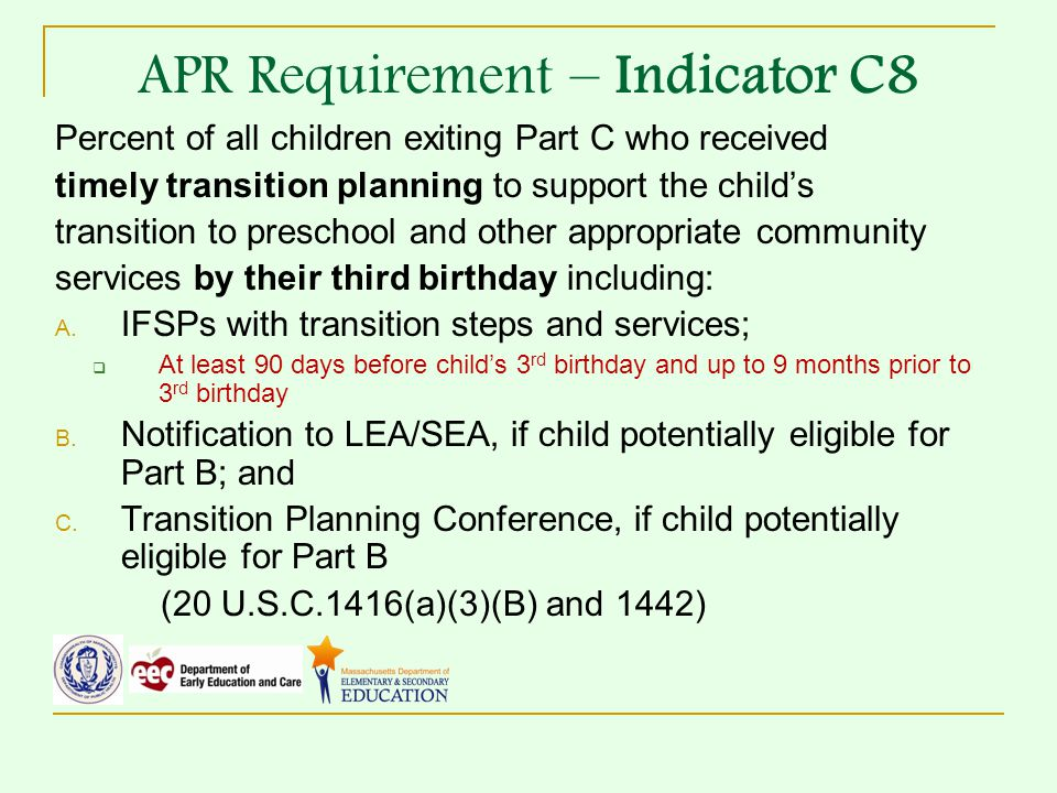 APR Requirement – Indicator C8 Percent of all children exiting Part C who received timely transition planning to support the child's transition to preschool and other appropriate community services by their third birthday including: A.
