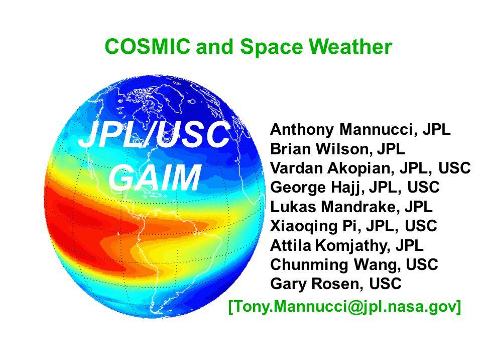 COSMIC and Space Weather Anthony Mannucci, JPL Brian Wilson, JPL Vardan Akopian, JPL, USC George Hajj, JPL, USC Lukas Mandrake, JPL Xiaoqing Pi, JPL,