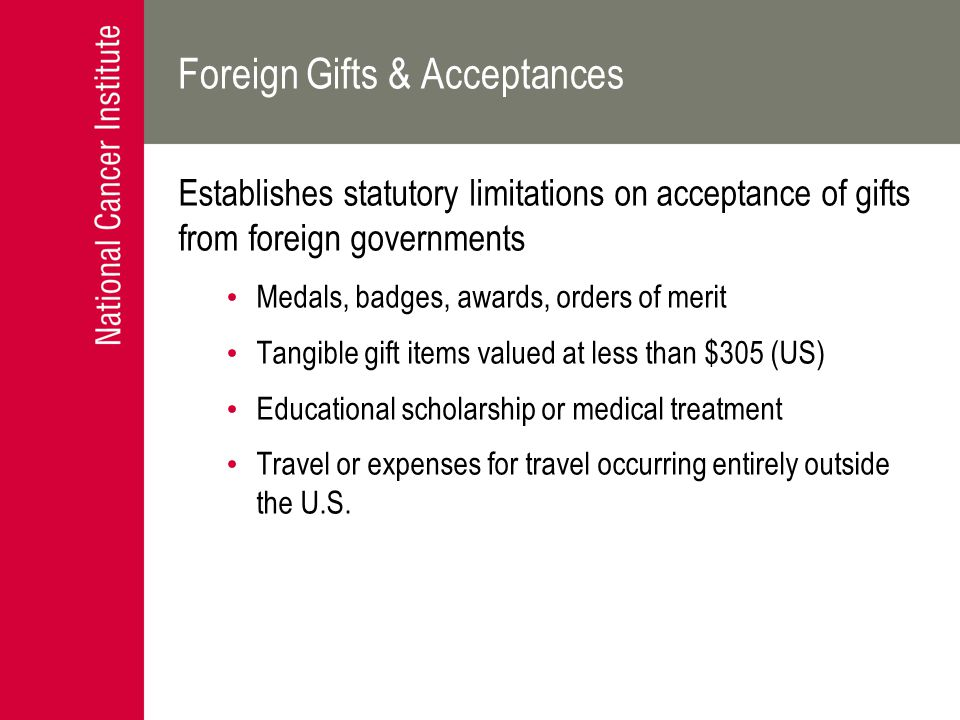 Foreign Gifts & Acceptances Establishes statutory limitations on acceptance of gifts from foreign governments Medals, badges, awards, orders of merit