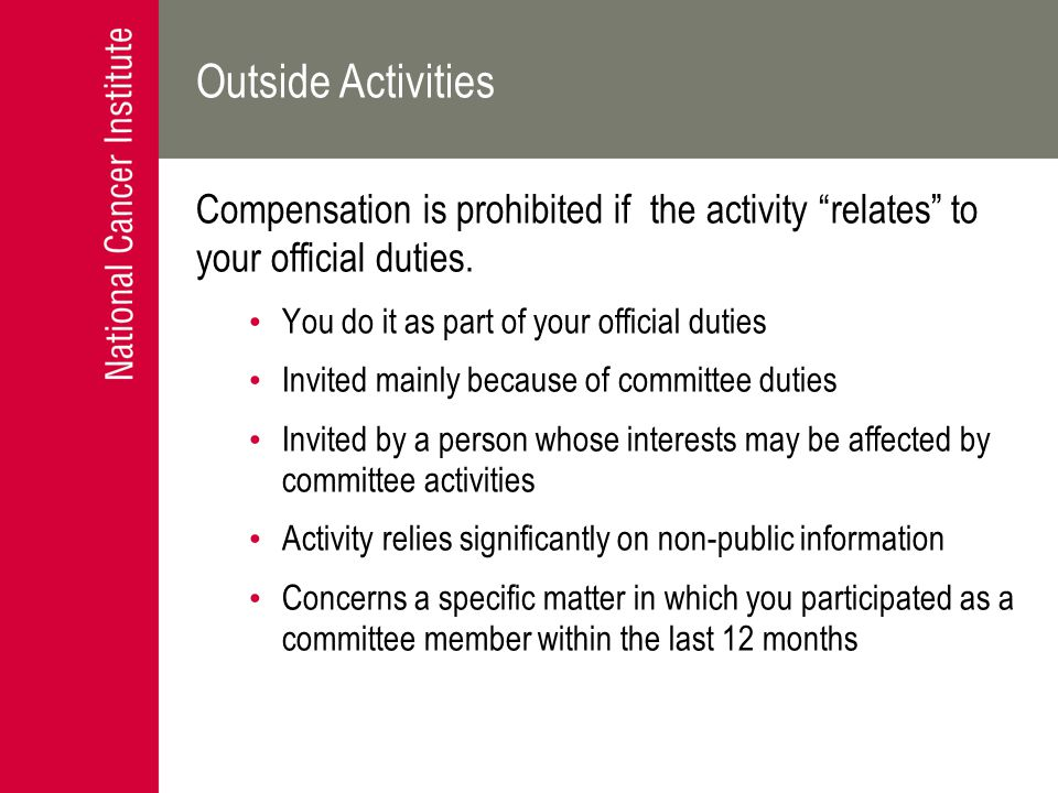 "Outside Activities Compensation is prohibited if the activity ""relates"" to your official duties. You do it as part of your official duties Invited mai"