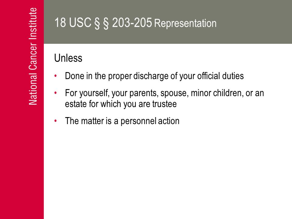 18 USC § § 203-205 Representation Unless Done in the proper discharge of your official duties For yourself, your parents, spouse, minor children, or a