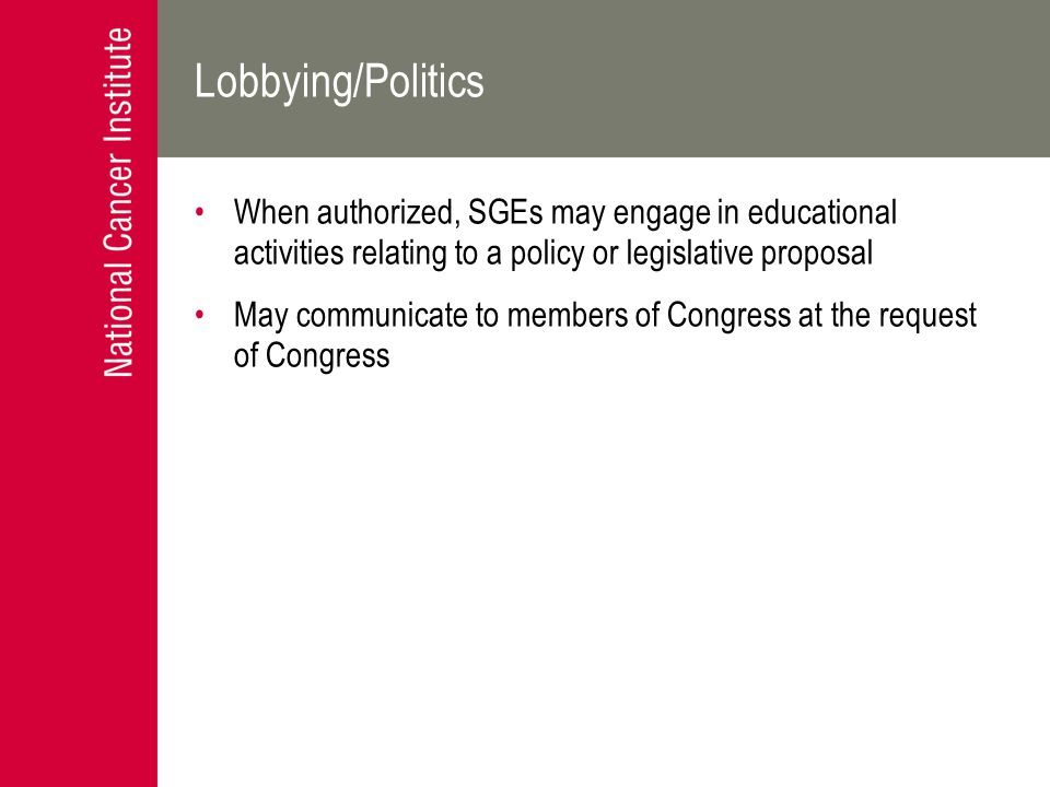 Lobbying/Politics When authorized, SGEs may engage in educational activities relating to a policy or legislative proposal May communicate to members o