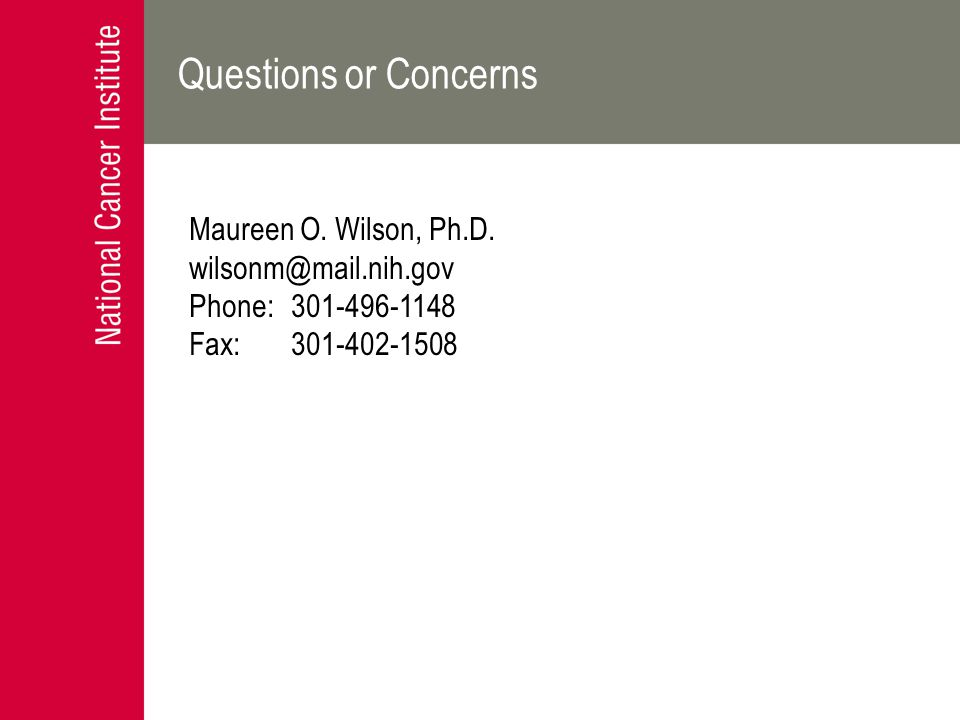Questions or Concerns Maureen O. Wilson, Ph.D. wilsonm@mail.nih.gov Phone: 301-496-1148 Fax: 301-402-1508