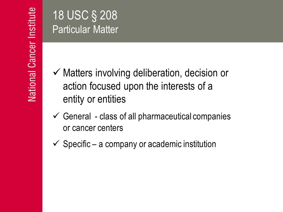 18 USC § 208 Particular Matter Matters involving deliberation, decision or action focused upon the interests of a entity or entities General - class o