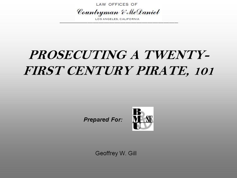 PROSECUTING A TWENTY- FIRST CENTURY PIRATE, 101 Prepared For: Geoffrey W.