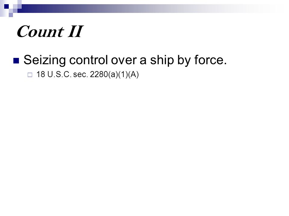 Count II Seizing control over a ship by force.  18 U.S.C. sec. 2280(a)(1)(A)