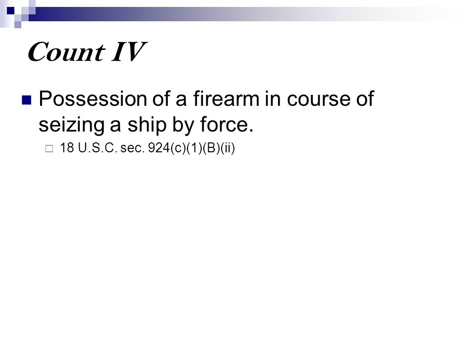 Count IV Possession of a firearm in course of seizing a ship by force.  18 U.S.C. sec. 924(c)(1)(B)(ii)