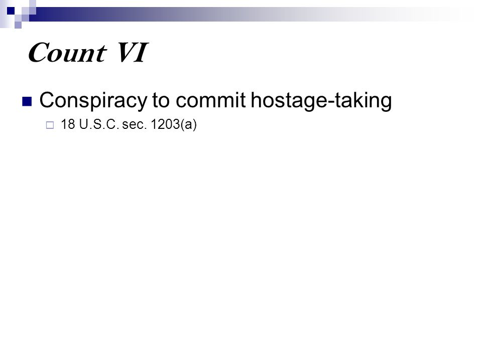 Count VI Conspiracy to commit hostage-taking  18 U.S.C. sec. 1203(a)