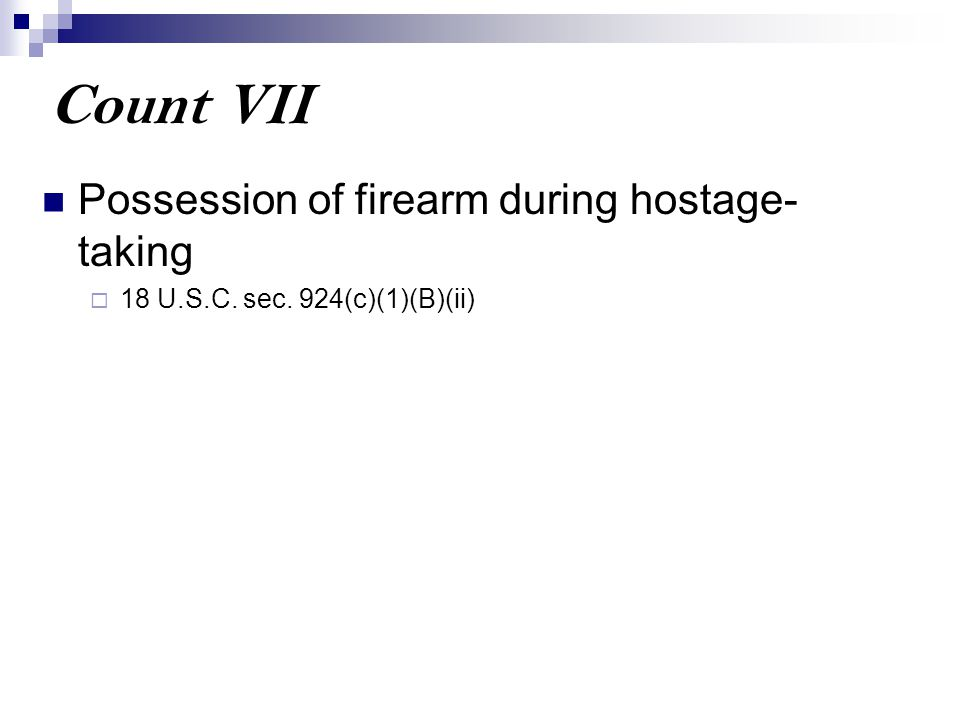 Count VII Possession of firearm during hostage- taking  18 U.S.C. sec. 924(c)(1)(B)(ii)