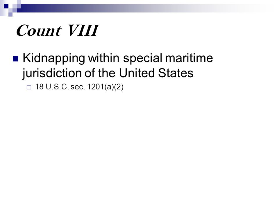 Count VIII Kidnapping within special maritime jurisdiction of the United States  18 U.S.C. sec. 1201(a)(2)