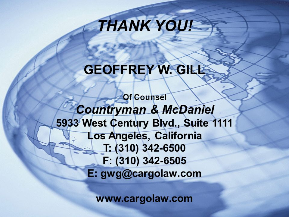 THANK YOU! GEOFFREY W. GILL Of Counsel Countryman & McDaniel 5933 West Century Blvd., Suite 1111 Los Angeles, California T: (310) 342-6500 F: (310) 34