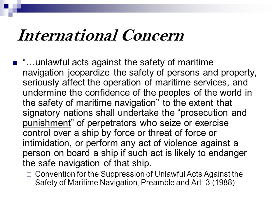 "International Concern ""…unlawful acts against the safety of maritime navigation jeopardize the safety of persons and property, seriously affect the op"